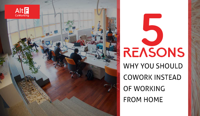 5 REASONS WHY YOU SHOULD COWORK INSTEAD OF WORKING FROM HOME