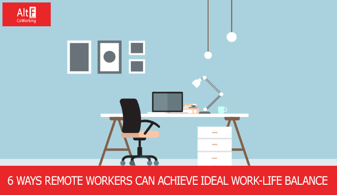 6 WAYS REMOTE WORKERS CAN ACHIEVE IDEAL WORK-LIFE BALANCE