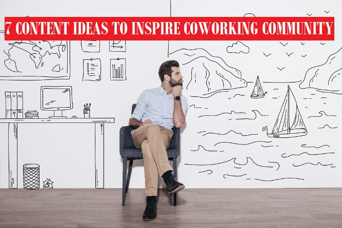 7 CONTENT IDEAS TO INSPIRE YOUR COWORKING COMMUNITY